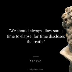 """""""We should always allow some time to.""""We should always allow some time to elapse, for time discloses the truth."""" Seneca (RSS generated with FetchRss ) Quotable Quotes, Wisdom Quotes, True Quotes, Great Quotes, Motivational Quotes, Inspirational Quotes, The Words, Cool Words, Seneca Quotes"""