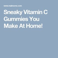 Sneaky Vitamin C Gummies You Make At Home!