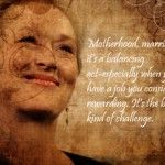 meryl streep, quotes, sayings, motherhood, marriage