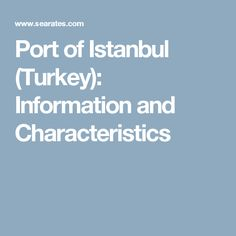 Port of Istanbul (Turkey): Information and Characteristics