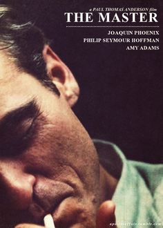 The Master (2012)  Director: Paul Thomas Anderson  JoaquinPhoenix, Philip Seymour Hoffman, Amy Adams
