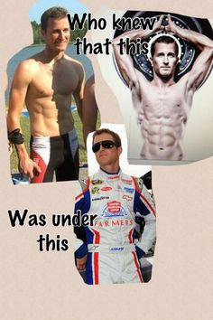 Who knew Kasey Kahne ever looked like that under the firesuit... WOW