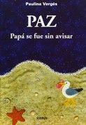 """""""Paz: Papá se fué sin avisar"""" - Escrito e ilustrado por Paulina Vergés Coma"""