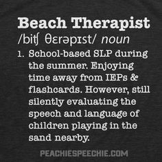 Beach Therapist - School-based SLP during the summer. Enjoying time away from IEPs & flashcards. However, still silently evaluating the speech and language of children playing in the sand nearby.