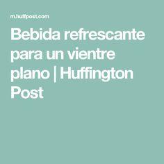 Bebida refrescante para un vientre plano   Huffington Post