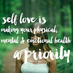 """Positive Body Image Project — """"Self-love is making your physical, mental &..."""