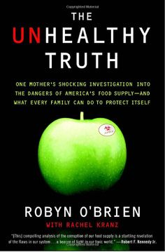 The Unhealthy Truth: One Mother's Shocking Investigation into the Dangers of America's Food Supply-- and What Every Family Can Do to Protect...