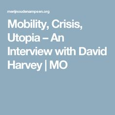 Mobility, Crisis, Utopia – An Interview with David Harvey | MO