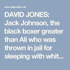 DAVID JONES: Jack Johnson, the black boxer greater than Ali who was thrown in jail for sleeping with white women | Daily Mail Online