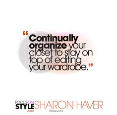 """""""Continually organize your closet to stay on top of editing your wardrobe.""""  For more daily stylist tips + style inspiration, visit: https://focusonstyle.com/styleword/ #fashionquote #styleword"""