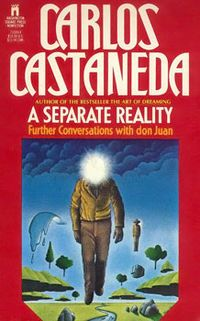 A Separate Reality: Further Conversations With Don Juan is an allegedly non-fictional book written by anthropologist/author Carlos Castaneda in 1971 concerning the events that took place during an apprenticeship he claimed to have served with a self-proclaimed Yaqui Indian Sorcerer, Don Juan Matus, between 1968 and 1971. The authenticity of the book, along with the rest of Castanedas series, has been a topic of debate since they were published.