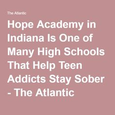 Hope Academy in Indiana Is One of Many High Schools That Help Teen Addicts Stay Sober - The Atlantic