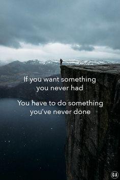 • Se vuoi avere qualcosa che non hai mai avuto,devi fare qualcosa che non hai mai fatto. •