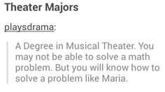 Haha...not that you're going to get a degree in musical theatre, but it still fits you :)