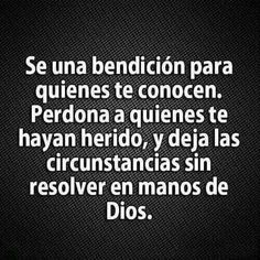 Se una bendición para quienes te conocen. Perdona a quienes te hayan herido, y deja las circunstancias sin resolver en manos de Dios.