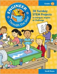 Engineer Through the Year: 20 Turnkey STEM Projects to Intrigue, Inspire & Challenge (Grades K-2): Sandi Reyes, Marianne Knowles, Chris Reed...