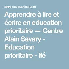 Apprendre à lire et écrire en education prioritaire — Centre Alain Savary - Education prioritaire - ifé Discipline, Lus, Learn To Read