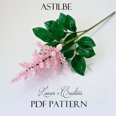 Digital Downloadable PDF Pattern for French Beaded Astilbe - by Lauren Harpster.  Difficulty Rating: Beginner The pattern is 9 pages long and contains over 20 quality pictures along with written instructions for making the flower pieces and assembly.  To w...