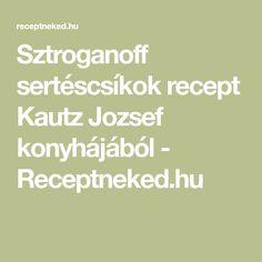 Sztroganoff sertéscsíkok recept Kautz Jozsef konyhájából - Receptneked.hu Math Equations