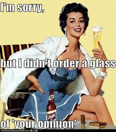I'm sorry, I didn't order a glass of your opinion - Vintage funny quote