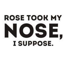 Rose took my nose, I suppose.