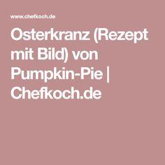 Osterkranz (Rezept mit Bild) von Pumpkin-Pie | Chefkoch.de