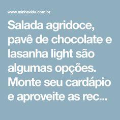 Salada agridoce, pavê de chocolate e lasanha light são algumas opções. Monte seu cardápio e aproveite as receitas!