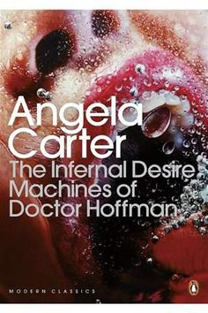 The Infernal Desire Machines of Doctor Hoffman... Angela Carter.  A review by Bunny Vincent