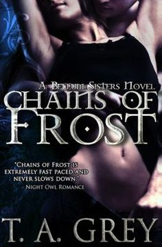 Chains of Frost - T.A. Grey (The Bellum Sisters Series #1)
