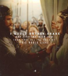 Arwen and Aragorn. I would rather share one lifetime with you than face all the ages of this world alone. Yep..doesn't get much more romantic than that.