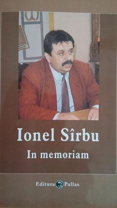 In memoriam: IONEL SIRBU - 11 ani de la trecerea in nefiinta a distinsului dascal vrancean! My Books