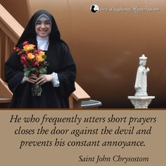 He who frequently utters short prayers closes the door against the devil and prevents his constant annoyance. Catholic Quotes, Catholic Art, Catholic Saints, Religious Quotes, Roman Catholic, John Chrysostom, Short Prayers, Beautiful Prayers, Groomsmen