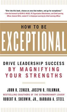 How to Be Exceptional:  Drive Leadership Success By Magnifying Your Strengths by  Barbara Steel, Joseph Folkman, Jr. Robert H. Sherwin and John Zenger. Buy this eBook on #Kobo: http://www.kobobooks.com/ebook/How-Be-Exceptional-Drive-Leadership/book-PIMTdFl2-0ixUMtvScQrlg/page1.html?s=S07c3BqMqEK9bRk_Xp_9NA=1