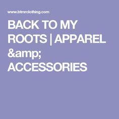 BACK TO MY ROOTS   APPAREL & ACCESSORIES