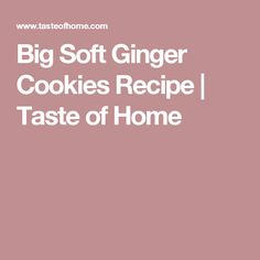 Big Soft Ginger Cookies Recipe | Taste of Home