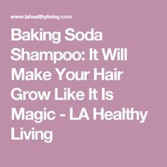 Baking Soda Shampoo: It Will Make Your Hair Grow Like It Is Magic - LA Healthy Living