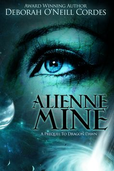 Alienne Mine, a Prequel to Dragon Dawn. Sci-fi adventure and romance by award-winning author Deborah O'Neill Cordes.