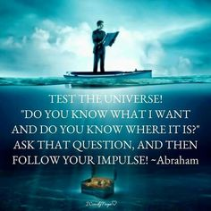 "Test the universe! ""Do you know what i want and do you know where it is?"" Ask that question, and then follow your impulse! ~Abraham Hicks ..*"