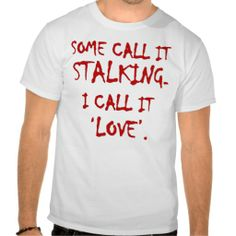 >>>best recommended          'SOME CALL IT STALKING. I CALL IT LOVE' valentine Tees           'SOME CALL IT STALKING. I CALL IT LOVE' valentine Tees We have the best promotion for you and if you are interested in the related item or need more information reviews from the x cust...Cleck Hot Deals >>> http://www.zazzle.com/some_call_it_stalking_i_call_it_love_valentine_tshirt-235367862584782763?rf=238627982471231924&zbar=1&tc=terrest