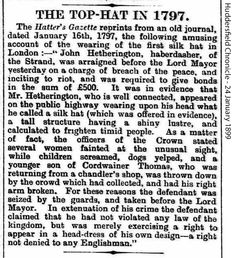 John Hetherington wore the first top hat in 1797. He was arrested for breach of the peace after 'several women fainted at the unusual sight'.