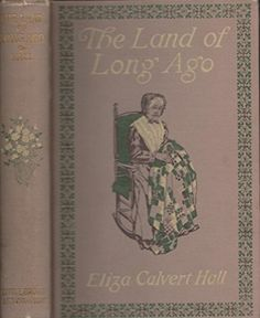 The Land of Long Ago by Eliza Calvert Hall | http://www.amazon.com/gp/offer-listing/B000P3X9H8/ref=dp_olp_used_mbc?ie=UTF8&condition=used&m=A1LDGCFSQX13YL