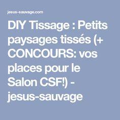 DIY Tissage : Petits paysages tissés (+ CONCOURS: vos places pour le Salon CSF!) - jesus-sauvage