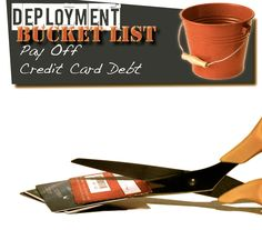 Deployment Bucket List - Pay Off Credit Card Debt. Develop a debt pay-down plan and start using your credit cards responsibly. Just one less thing to worry about when your spouse comes home.