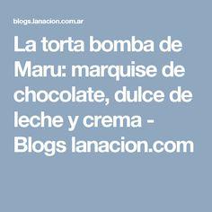 La torta bomba de Maru: marquise de chocolate, dulce de leche y crema - Blogs lanacion.com
