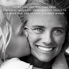 «Каждый раз, когда вы исследуете свои стрессовые мысли, ваша идентичность становится более доброй, и вместе с тем становится более добрым мир.» ~ Байрон Кейти  «Every time you question your stressful thoughts, your identity shifts to a kinder you, and in that, a kinder world.» ~ Byron Katie