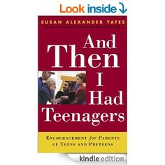 And Then I Had Teenagers: Encouragement for Parents of Teens and Preteens - Kindle edition by Susan Alexander Yates. Religion & Spirituality Kindle eBooks @ Amazon.com.