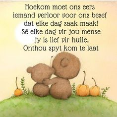 Sê elke dag vir jou mense jy is lief vir hulle. Wisdom Quotes, Love Quotes, Afrikaanse Quotes, Good Morning Inspirational Quotes, Thats The Way, Condolences, D1, Spirit, Beautiful
