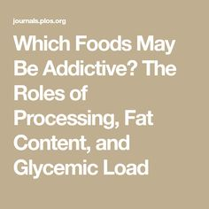 Which Foods May Be Addictive? The Roles of Processing, Fat Content, and Glycemic Load