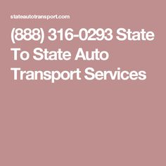 (888) 316-0293 State To State Auto Transport Services