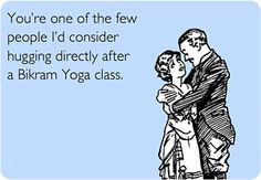 If you have ever done a Bikram Yoga class, you know.